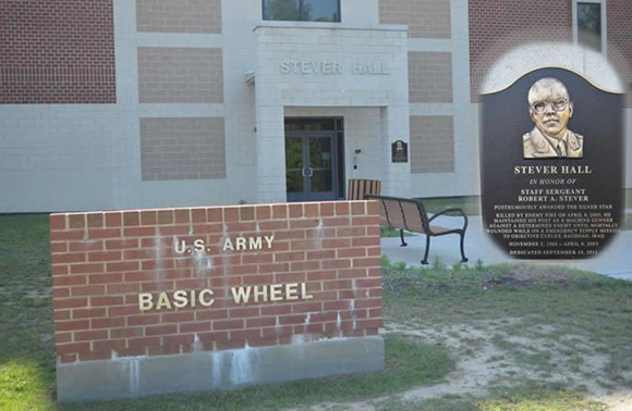 Stever Hall (Basic Wheel) was dedicated (15 Sep 11) to the memory of SSG Robert A. Stever who maintained his post as a machine gunner against a determined enemy, until he was mortally wounded, while on an emergency supply mission to Objective Curley, Baghdad, Iraq