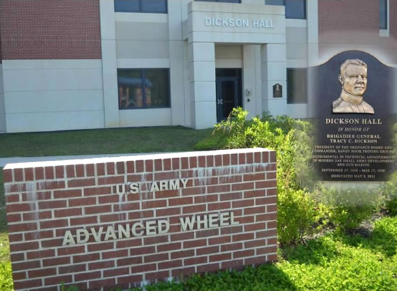 Dickson Hall (Advanced Wheel) </b> was dedicated (5 May 11) to the memory of BG Tracy C. Dickson who was instrumental in technical advancements of modern day Small Arms development and gun making