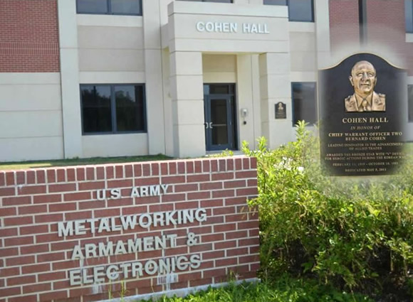 Cohen Hall (Metalworking, Armament & Electronics) </b> was dedicated (5 May 11) to the memory of Chief Warrant Officer Two (CW2) Bernard Cohen who was awarded the Bronze Star Medal, with Valor, for heroic actions during the Korean War